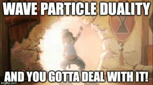 Wave Particle Duality Meme by FireNationPhoenix