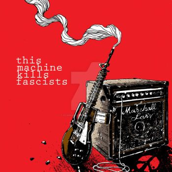 this machine kills fascists by ClarkWGriswold