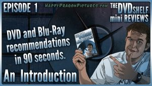 The DVD Shelf Mini Reviews: Episode 1 by happydragonpictures