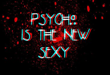Psycho is the new sexy 2 by jumpingsheepx