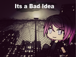 GMV- Its a Bad Idea by Scootloo99