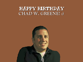 Happy Birthday Chad W. Greene! by Nolan2001