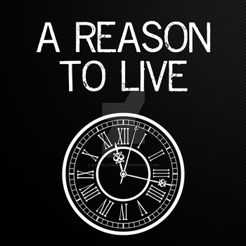 A Reason to Live by danielathome19