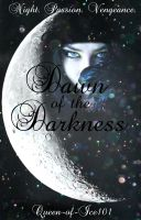 Dawn of the Darkness Cover by Queen-of-Ice101