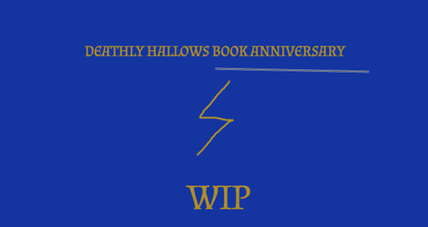DEATHLY HALLOWS BOOK ANNIVERSARY- WIP- DO NOT FAV by Mairelyn