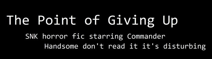 Snk Fic - The Point Of Giving Up by Tavoriel