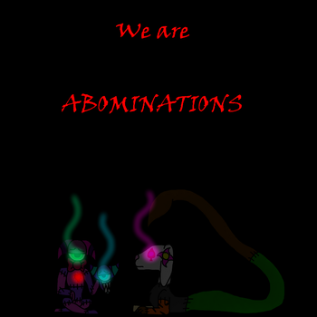 Abominations by DarkMoonTekaplant