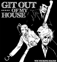 GIT OUT OF MY HOUSE by heysawbones