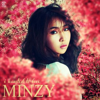 Minzy: I Wanted To Love 2 by Awesmatasticaly-Cool