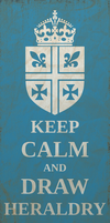 Keep Calm And Draw Heraldry by CoralArts