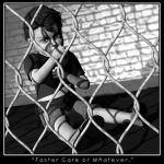 Foster Care Or Whatever by Childe-Of-Fyre