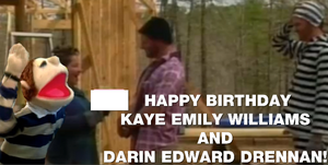 Happy Bday Kaye E. Williams and Darin E. Drennan! by Nolan2001