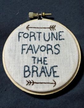 Fortune Favors the Brave embroidery by DarlingDeerest
