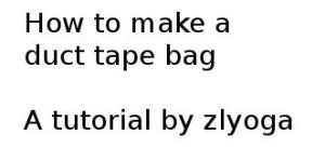 How to make a duct tape bag by zlyoga