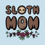 Sloth Mom Design by Slothgirlart
