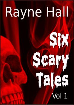 Rayne Hall: Six Scary Tales Vol 1 by RayneHall