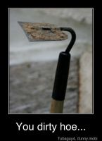 You Dirty Hoe.. by KaitlinIshMe
