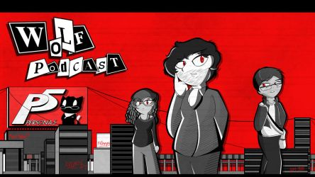 Wolfkeen and Friends (Persona 5 Podcast) by TakaraPOV