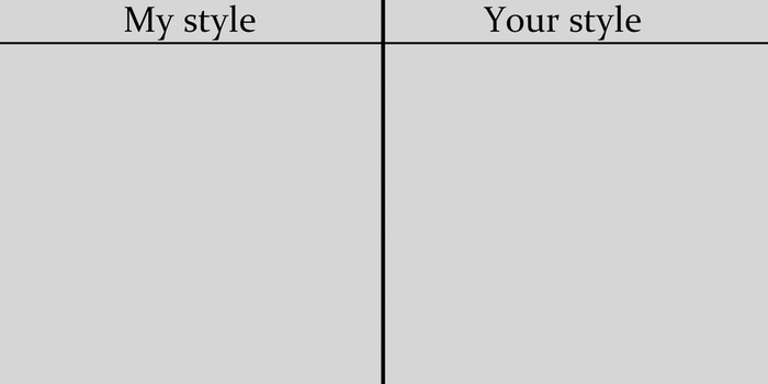 My Style Your Style Blank Meme by SaltyBanana