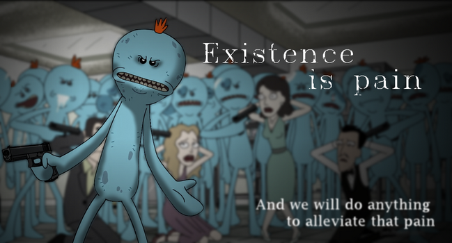 I'm Mr. Meeseeks: Existence is pain by Mathavious