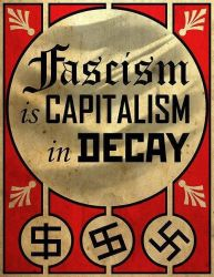 Fascism is Capitalism in Decay by Valendale