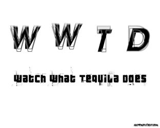 WWTD - Watch What Tequila Does by dssken