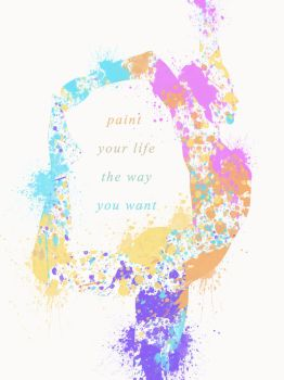 Paint Your Life The Way You Want by Margarita-Mone