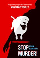 STOP TO DOG SLAUGHTER by metegraph