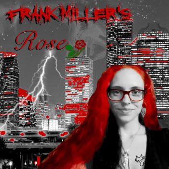 Frank Miller\'s Rose by TheEpicHobbittron