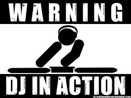Warning, DJ in Action by ScottyWooferson