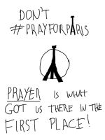 Don't #PrayForParis (EDIT: MESSAGE FOR CHRISTIANS) by Lu-Silveira