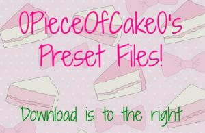 0PieceOfCake0's Preset Files - (Most Of Them) by Jadeycake