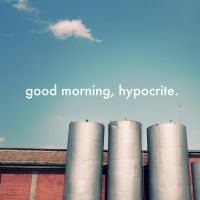 good morning, hypocrite. by RobbyP