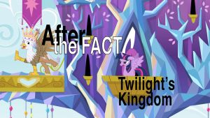 After the Fact: Twilight's Kingdom by MLP-Silver-Quill