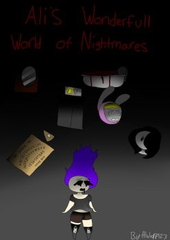 Ali's Wonderful World of Nightmares by Aliderp123