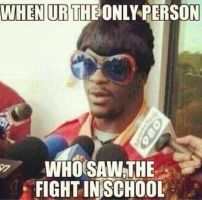 When ur the only person who saw th fight in school by Femke567