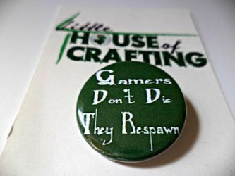 Gamers Don't Die They Respawn 1.25 inch button by LittleHouseCrafting
