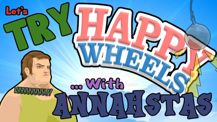 Happy Wheels | I CAME IN LIKE A WRECKING BALL!!! by Annahstas