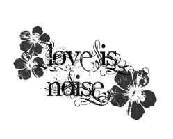 Love is noise - tattoo for a friend by fabri360