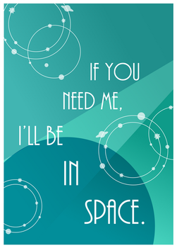 If you need me, I'll be in space by Pixelowska