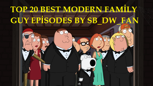 Top 20 Best Modern Family Guy Episodes by spongebobdrwhofan
