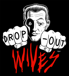 Drop-Out Wives Band Shirt Design by Huwman
