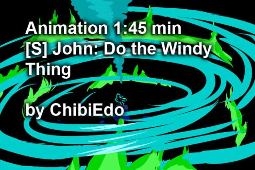 [S] John: Do the Windy Thing Animation by ChibiEdo by ChibiEdo