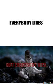 everybody dies, not every body lives by klemenjero