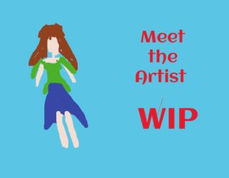 Meet The Artist- WIP- DO NOT FAV by Mairelyn