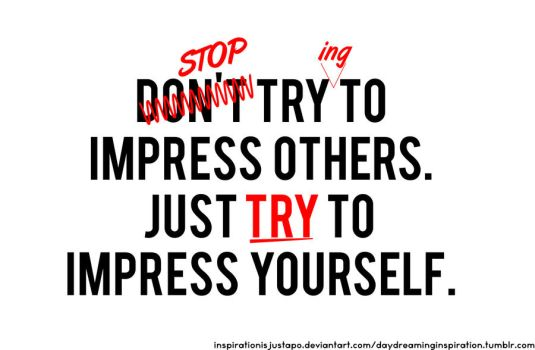 Impress Yourself by inspirationisjustapo
