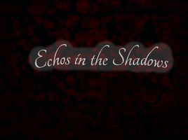 Echos in the Shadows by Echos-in-the-Shadows