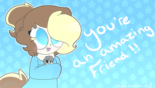 You're An Amazing Friend .:Valentines Day:. by cstar-7984
