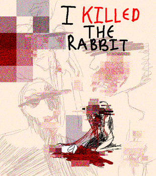I Killed the Rabbit by no-guy