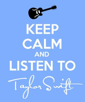 Keep calm and listen to Taylor Swift by ElysseFray111